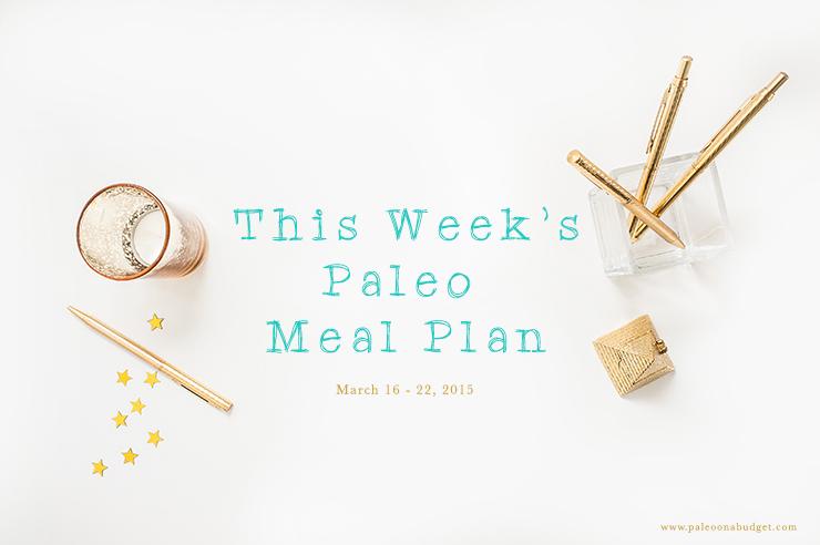 Paleo Weekly Meal Plan {week of 3/16/15}