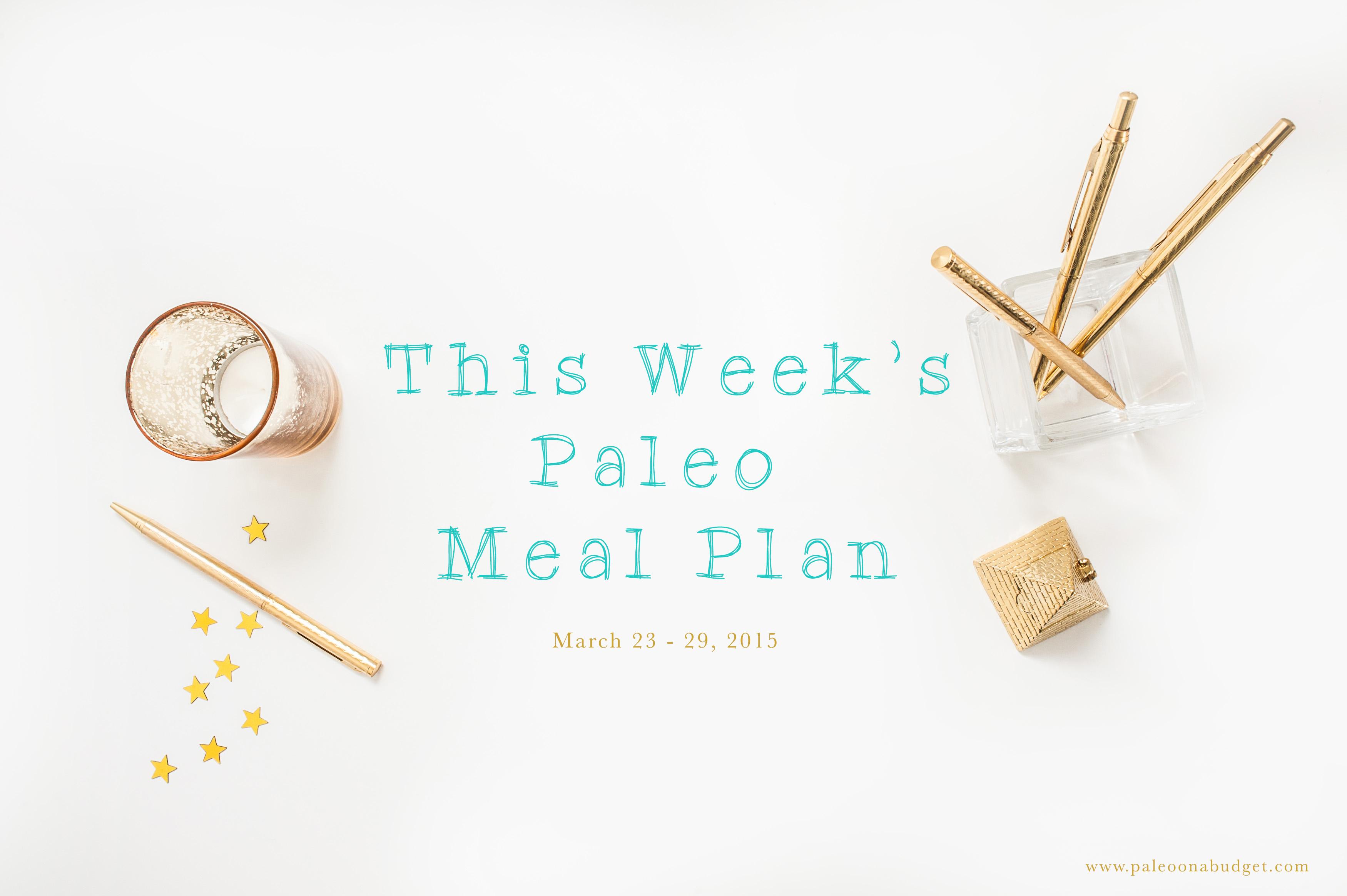 Paleo Weekly Meal Plan {Week of 3/23}