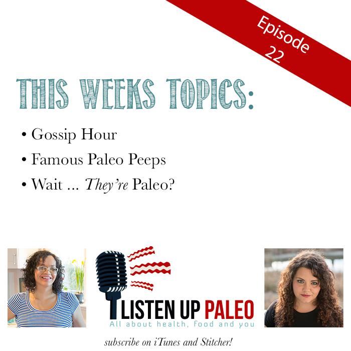 Listen Up Paleo Episode 22: Paleo Celebrity Gossip Hour