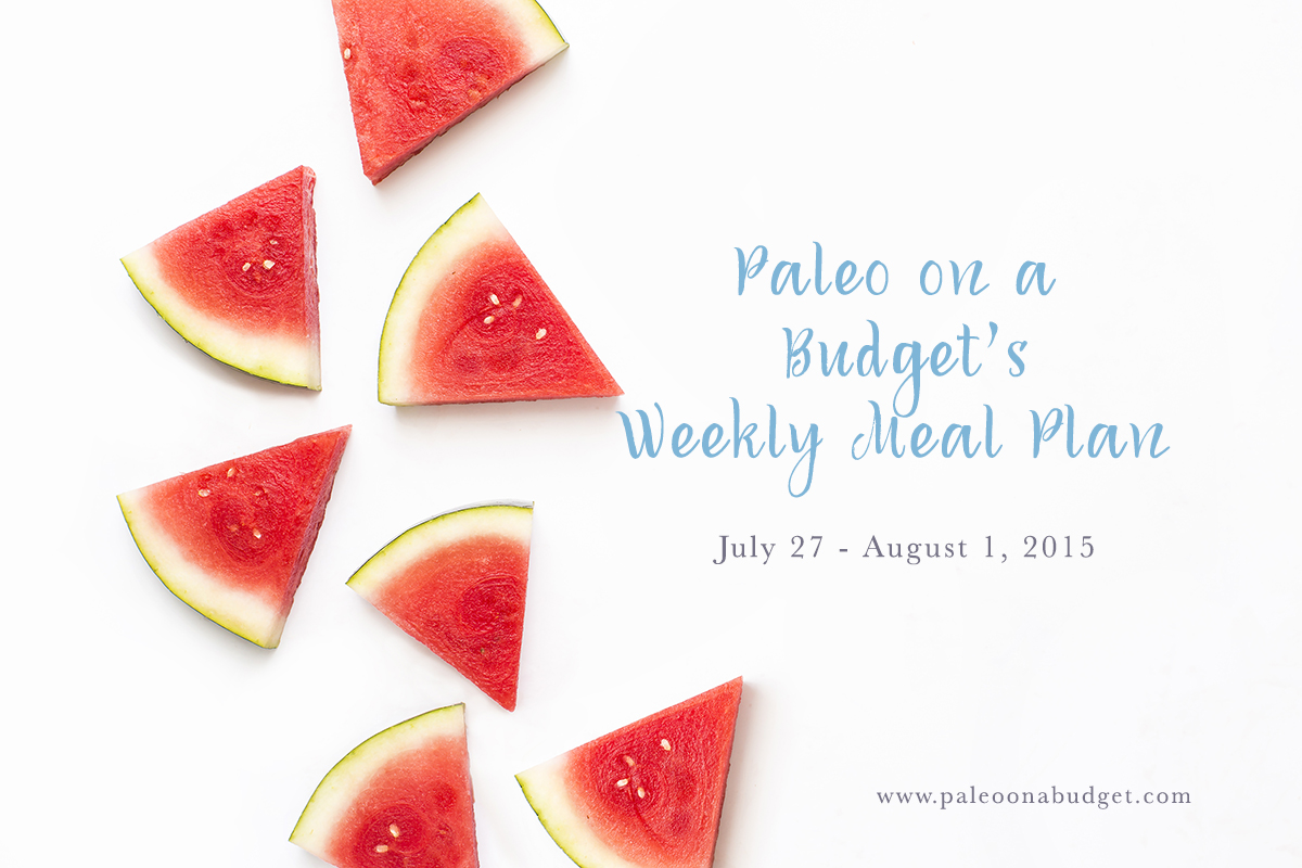 Paleo Weekly Meal Plan {Week of July 27}