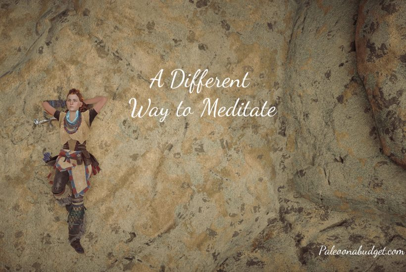 A Different Way to Meditate | Paleo On A Budget